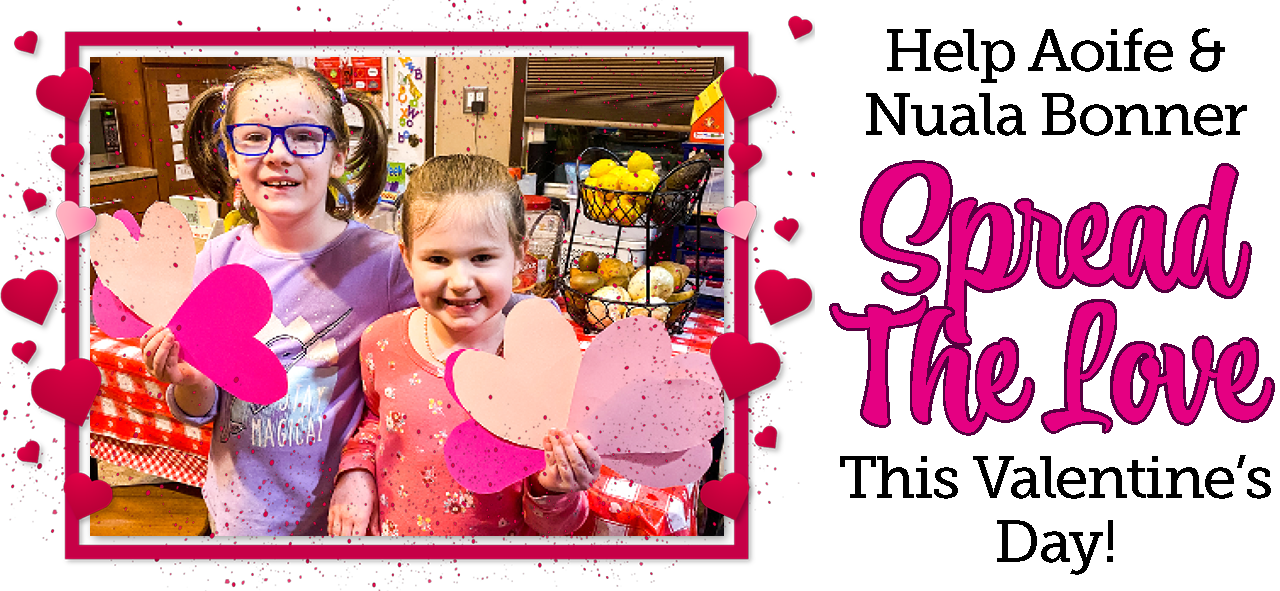 """Image of Aoife and Nuala smiling to the camera as they hold up paper hearts. Text to the right reads: Help Aoife and Nuala Bonner spread the love this Valentine's Day!"""""""